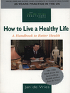 How to Live a Healthy Life (eBook): A Handbook to Better Health